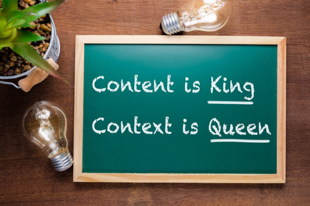 context is queen, content is king
